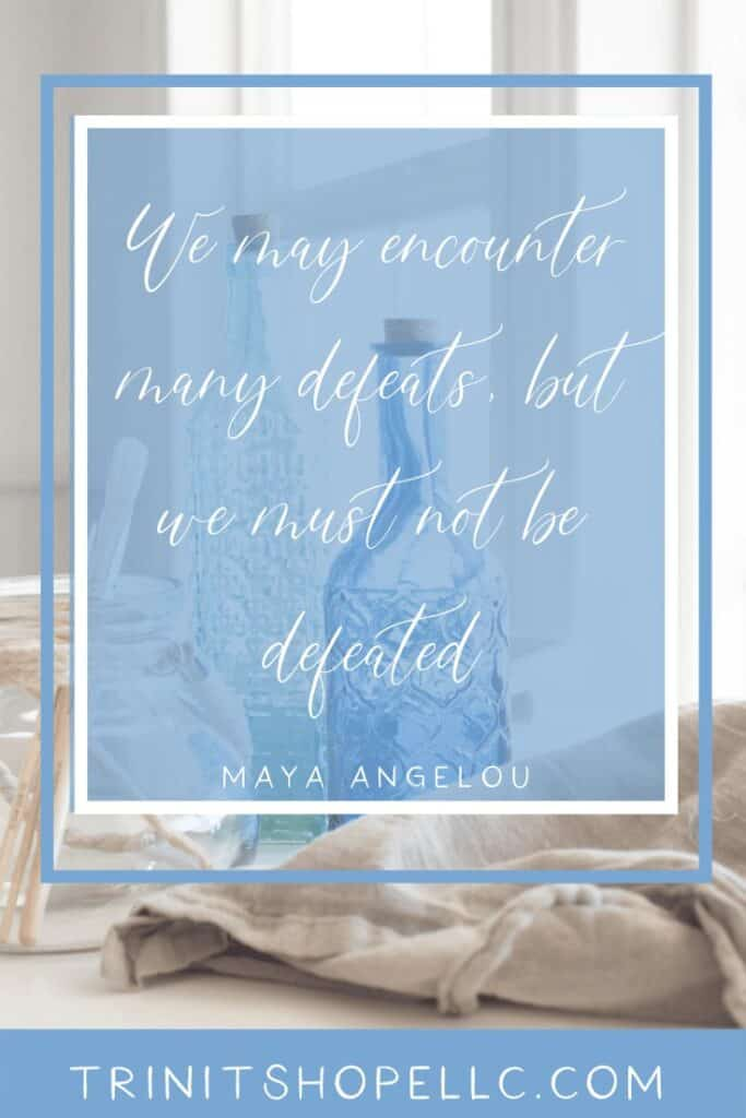 we-must-not-be-defeated-maya-angelou